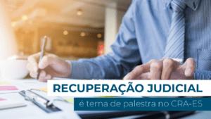 Read more about the article Recuperação Judicial é tema de palestra no CRA-ES
