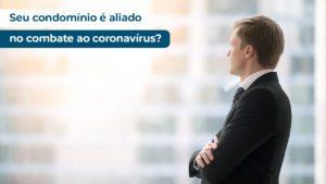 Read more about the article Coronavírus: seu condomínio é aliado no combate a doença?