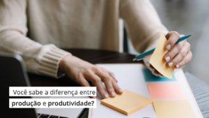 Read more about the article Produtividade x Produção – Você sabe a diferença?